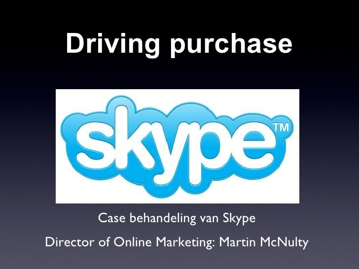 Driving purchase Case behandeling van Skype Director of Online Marketing: Martin McNulty