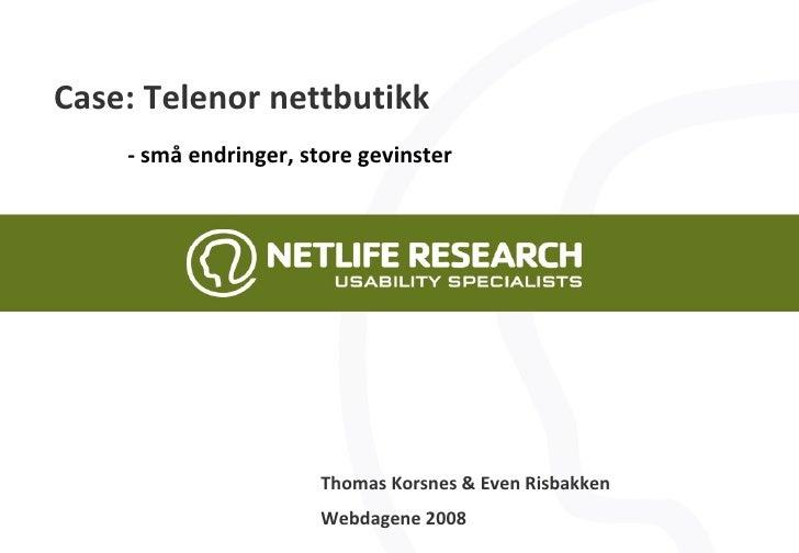 Case: Telenor nettbutikk - små endringer, store gevinster Thomas Korsnes & Even Risbakken Webdagene 2008