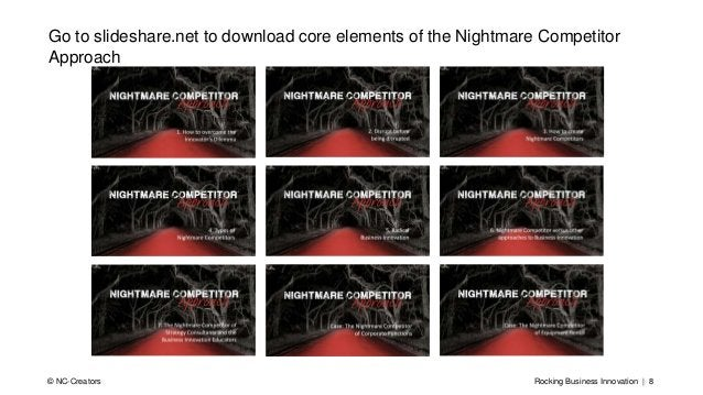 Rocking Business Innovation | 8© NC-Creators Go to slideshare.net to download core elements of the Nightmare Competitor Ap...