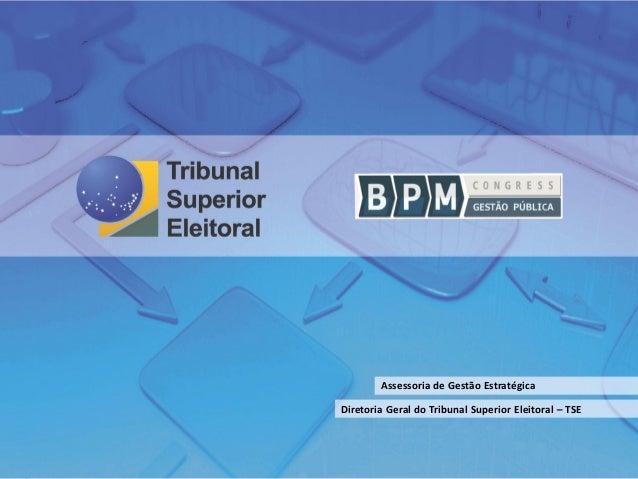 Assessoria de Gestão Estratégica Diretoria Geral do Tribunal Superior Eleitoral – TSE