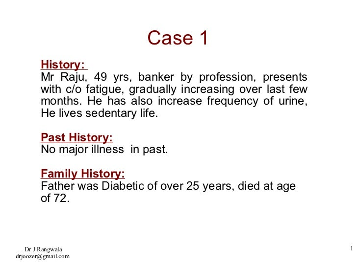 Case 1 History:  Mr Raju, 49 yrs, banker by profession, presents with c/o fatigue, gradually increasing over last few mont...