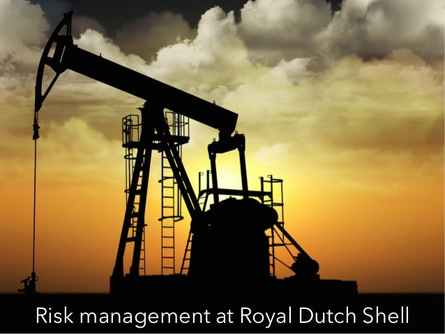 Risk management at Royal Dutch Shell