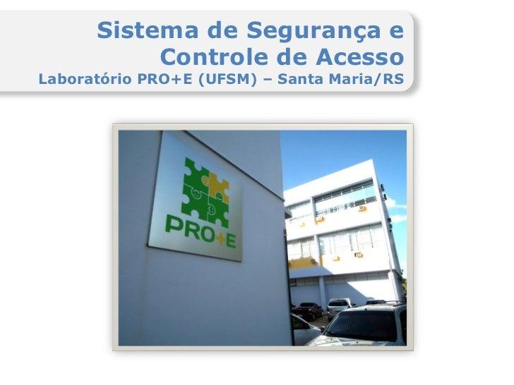 Sistema de Segurança e           Controle de AcessoLaboratório PRO+E (UFSM) – Santa Maria/RS