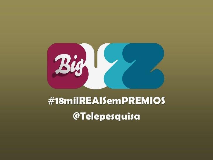 #18milREAISemPREMIOS    @Telepesquisa