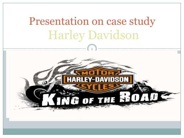 harley davidson case study 1 February 19 2013 case study 10 harley davidson tuesday's 6pm-10pm 1 if you were ceo of harley davidson, how would you compare the advantages and disadvantages of.