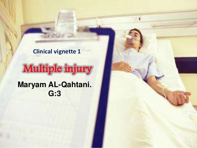 Clinical vignette 1  Multiple injury  Hwmo  Maryam AL-Qahtani.  G:3