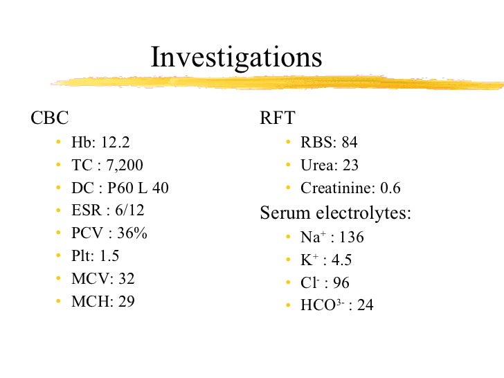 Investigations <ul><li>CBC </li></ul><ul><ul><li>Hb: 12.2 </li></ul></ul><ul><ul><li>TC : 7,200 </li></ul></ul><ul><ul><li...