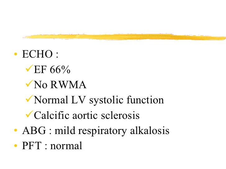 <ul><li>ECHO :  </li></ul><ul><ul><li>EF 66% </li></ul></ul><ul><ul><li>No RWMA </li></ul></ul><ul><ul><li>Normal LV systo...