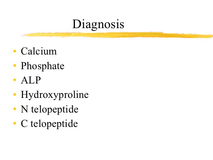 Diagnosis  <ul><li>Calcium </li></ul><ul><li>Phosphate  </li></ul><ul><li>ALP </li></ul><ul><li>Hydroxyproline  </li></ul>...