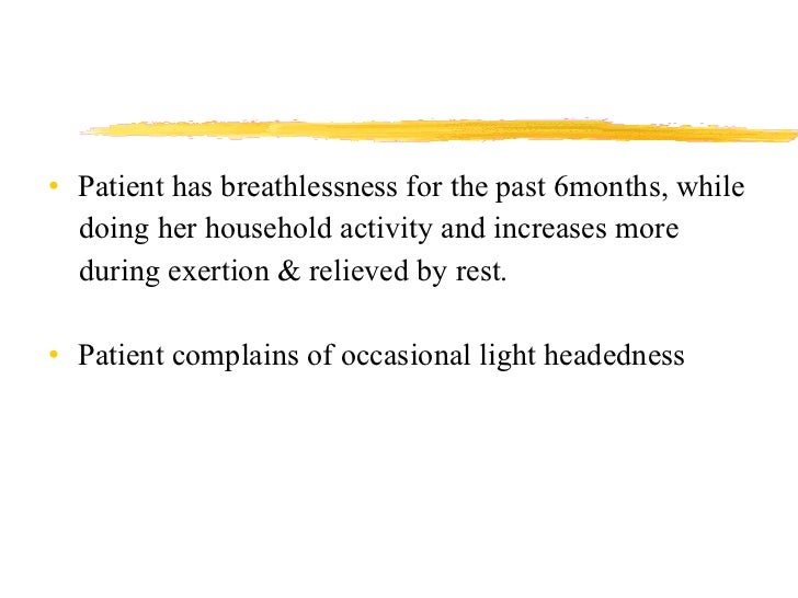 <ul><li>Patient has breathlessness for the past 6months, while </li></ul><ul><li>doing her household activity and increase...