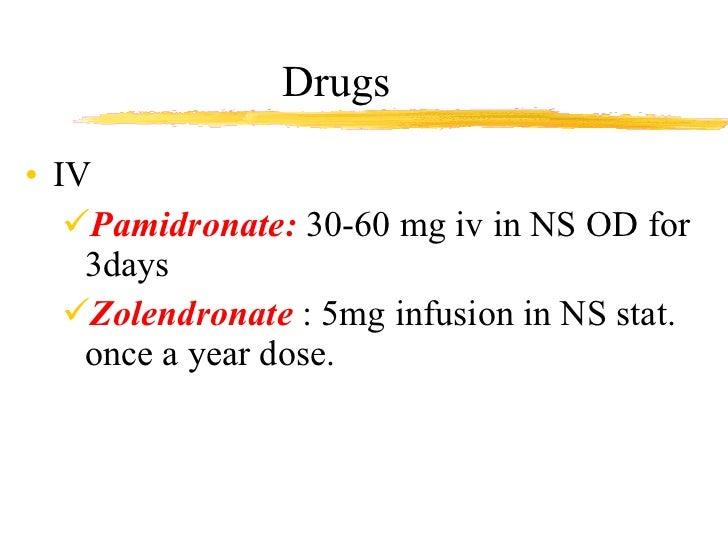 Drugs  <ul><li>IV </li></ul><ul><ul><li>Pamidronate:  30-60 mg iv in NS OD for 3days </li></ul></ul><ul><ul><li>Zolendrona...