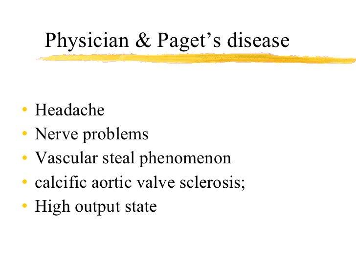 Physician & Paget's disease <ul><li>Headache </li></ul><ul><li>Nerve problems </li></ul><ul><li>Vascular steal phenomenon ...