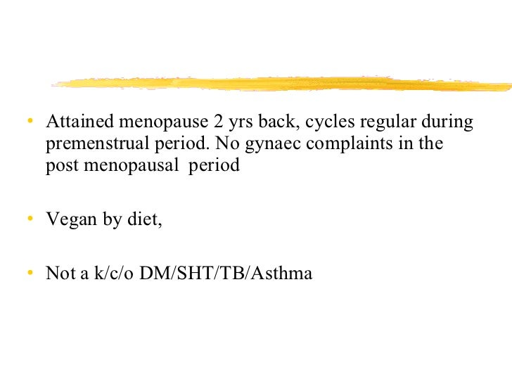 <ul><li>Attained menopause 2 yrs back, cycles regular during premenstrual period. No gynaec complaints in the post menopau...