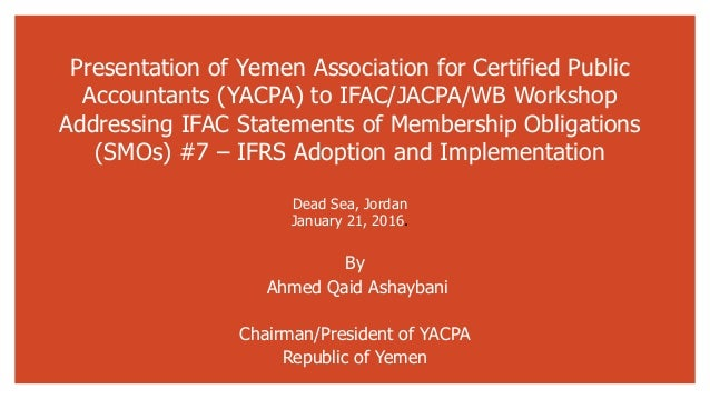 Presentation of Yemen Association for Certified Public Accountants (YACPA) to IFAC/JACPA/WB Workshop Addressing IFAC State...