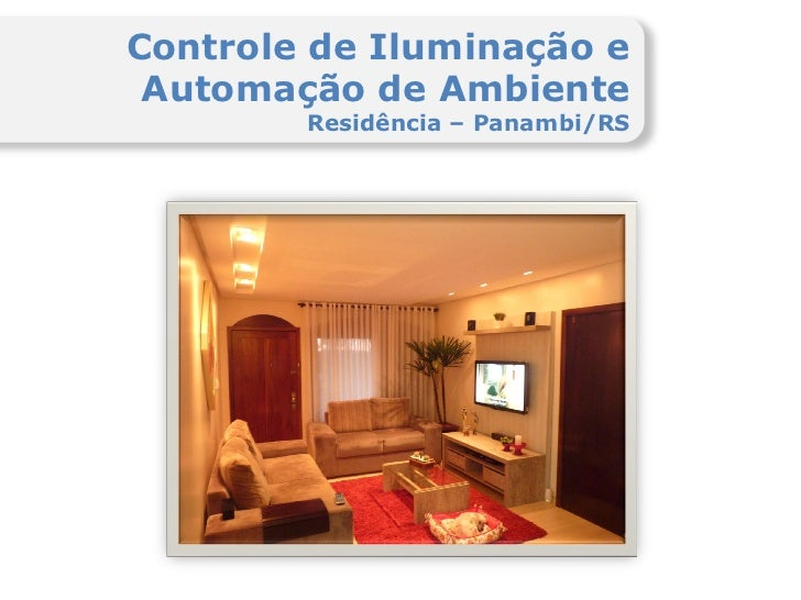 Controle de Iluminação e Automação de Ambiente        Residência – Panambi/RS