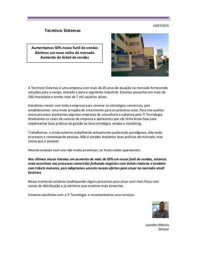 10/07/2015 Tecmicro Sistemas A Tecmicro Sistemas é uma empresa com mais de 20 anos de atuação no mercado fornecendo soluçõ...
