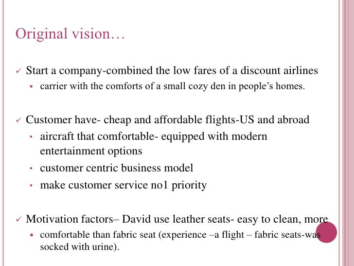 jetblue airways what was david neeleman s original strategic vision Question 1 david neelman's original strategic vision was to jetblue's airways started in airline was established by david neeleman as a low.