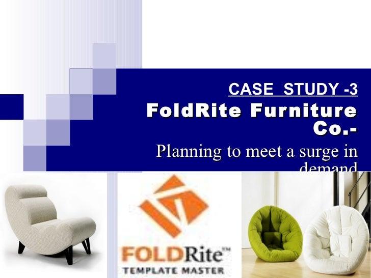 foldrite furniture co planning to meet a surge in demand Case study -3 foldrite furniture co- planning to meet a surge in demand.