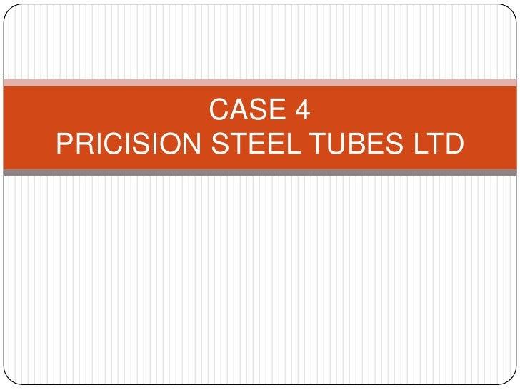 CASE 4PRICISION STEEL TUBES LTD<br />