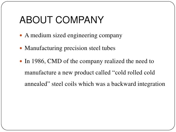 ABOUT COMPANY<br />A medium sized engineering company<br />Manufacturing precision steel tubes<br />In 1986, CMD of the co...