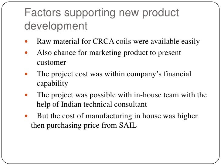 Factors supporting new product development<br />Raw material for CRCA coils were available easily<br />Also chance for mar...