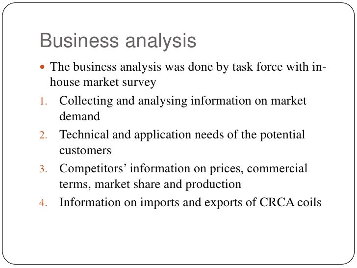 Business analysis<br />The business analysis was done by task force with in-house market survey<br />Collecting and analys...