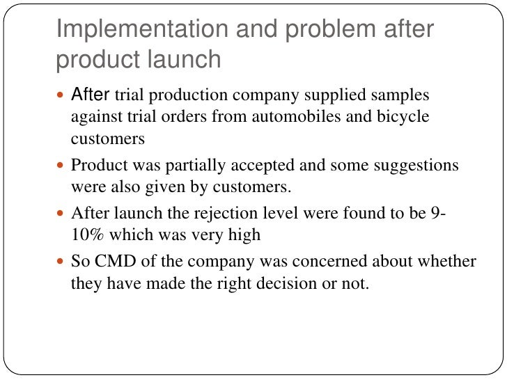 Implementation and problem after product launch<br />After trial production company supplied samples against trial orders ...