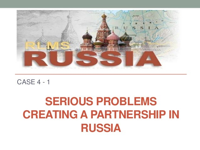 SERIOUS PROBLEMS CREATING A PARTNERSHIP IN RUSSIA CASE 4 - 1