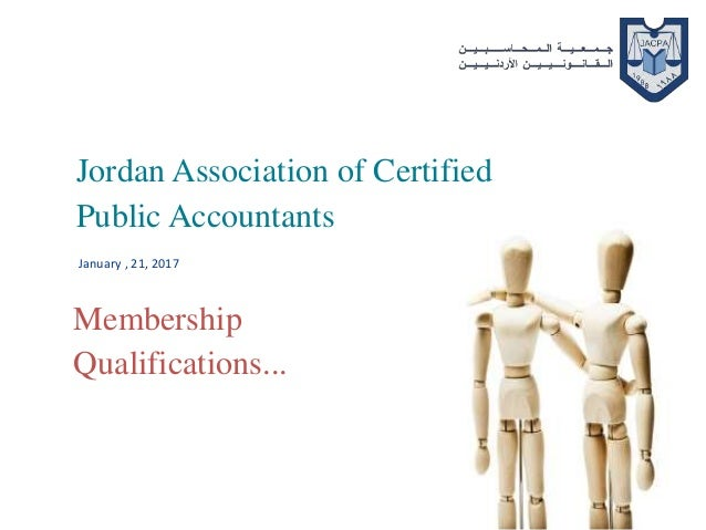 January , 21, 2017 Jordan Association of Certified Public Accountants Membership Qualifications...
