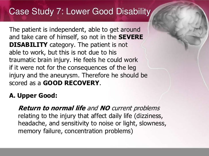Case Study 7: Lower Good DisabilityThe patient is independent, able to get aroundand take care of himself, so not in the S...