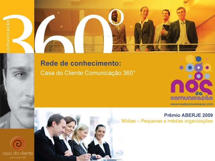 Prêmio ABERJE 2009 Mídias – Pequenas e médias organizações Casa do Cliente Comunicação 360° Rede de conhecimento: