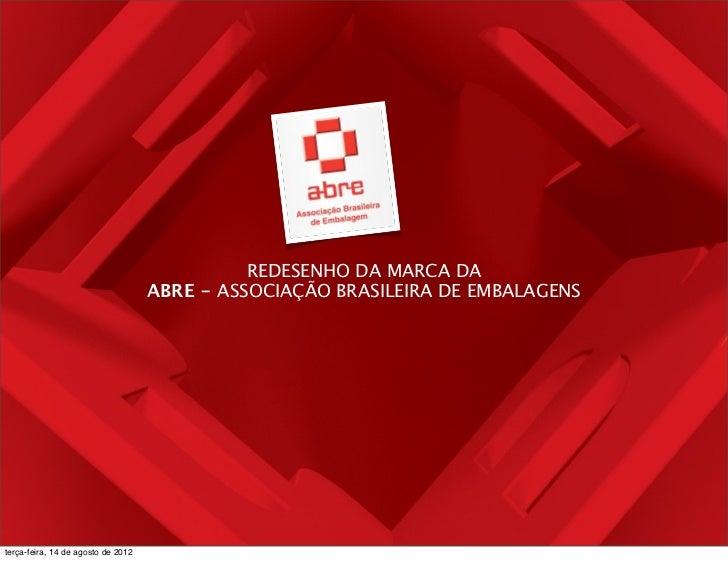 REDESENHO DA MARCA DA                                    ABRE - ASSOCIAÇÃO BRASILEIRA DE EMBALAGENSterça-feira, 14 de agos...