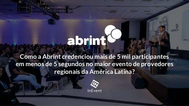 Como a Abrint credenciou mais de 5 mil participantes em menos de 5 segundos no maior evento de provedores regionais da Amé...