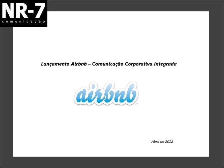 Lançamento Airbnb – Comunicação Corporativa Integrada                                           Abril de 2012