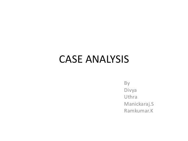 CASE ANALYSIS            By            Divya            Uthra            Manickaraj.S            Ramkumar.K