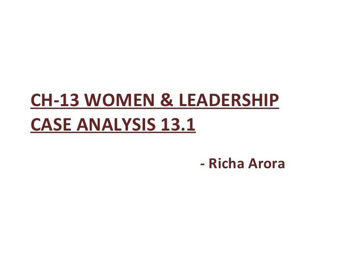 CH-13 WOMEN & LEADERSHIP CASE ANALYSIS 13.1 - Richa Arora