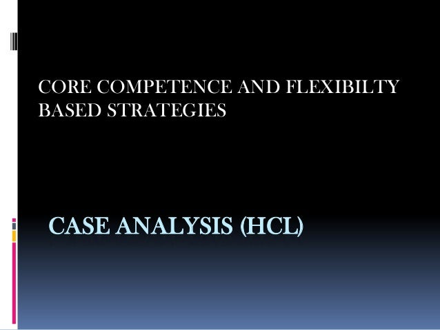CASE ANALYSIS (HCL)CORE COMPETENCE AND FLEXIBILTYBASED STRATEGIES