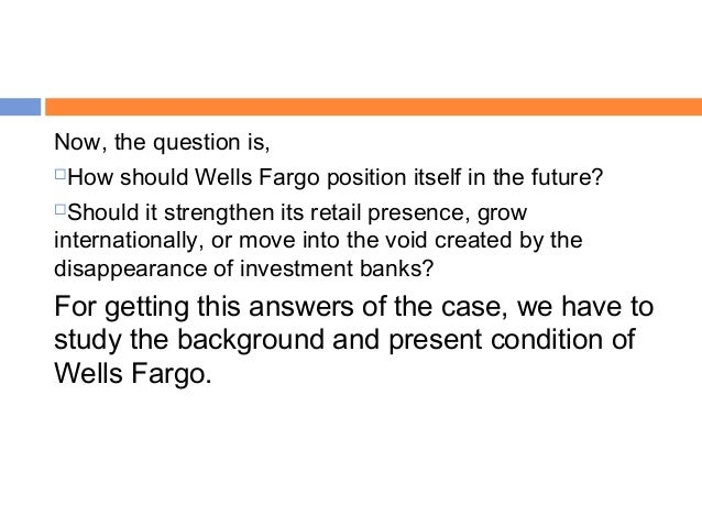 How should wells fargo position itself for the future
