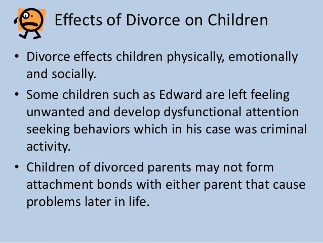 cause and effect of divorce on children essay Essay on cause and effect of divorce 530 words | 3 pages cause and effect of divorce divorce - just the sound of such word in any married couple or children's ear can cause great agony that can even become terminal.