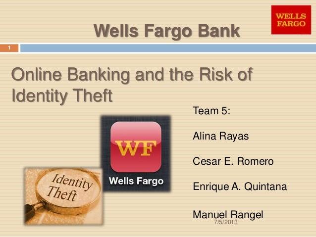 Online Banking and the Risk of Identity Theft Team 5: Alina Rayas Cesar E. Romero Enrique A. Quintana Manuel Rangel Wells ...