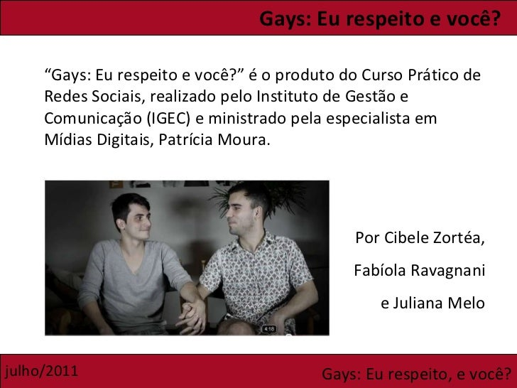 """"""" Gays: Eu respeito e você?"""" é o produto do Curso Prático de Redes Sociais, realizado pelo Instituto de Gestão e Comunicaç..."""