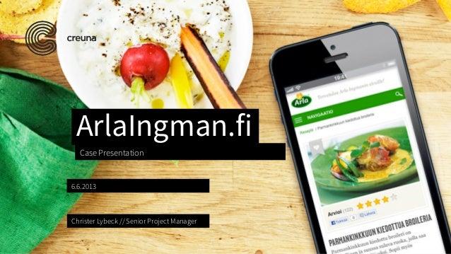 6.6.2013Christer Lybeck // Senior Project ManagerCase PresentationArlaIngman.fi