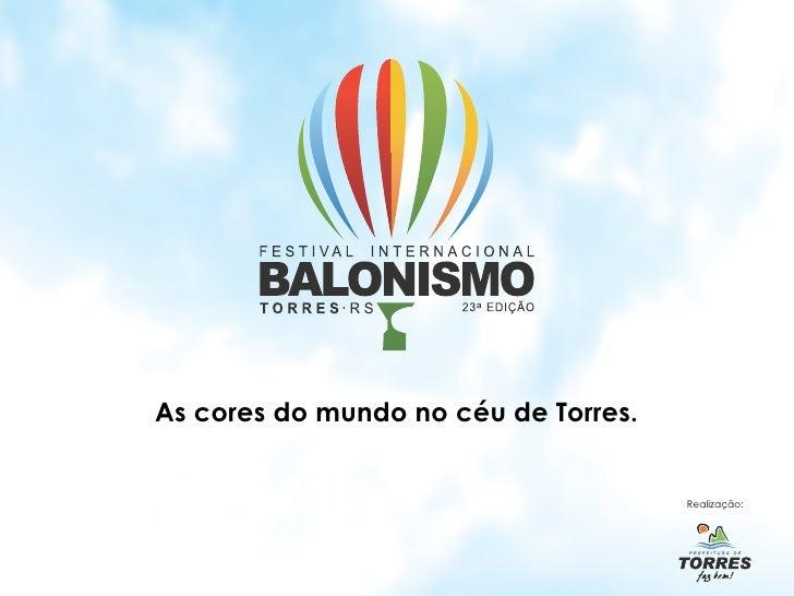 As cores do mundo no céu de Torres.                                      Realização: