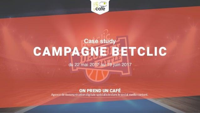 Case study CAMPAGNE BETCLIC du 22 mai 2017 au 19 juin 2017 ON PREND UN CAFÉ Agence de communication digitale spécialisée d...