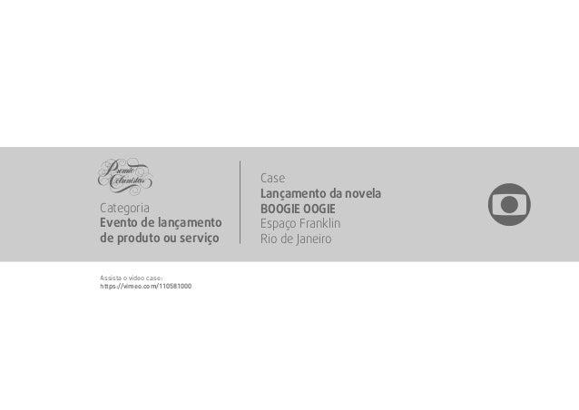Case  Lançamento da novela  BOOGIE OOGIE  Espaço Franklin  Rio de Janeiro  Categoria  Evento de lançamento  de produto ou ...