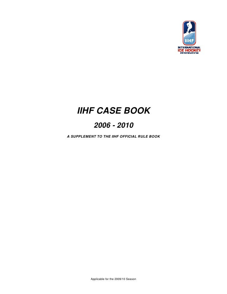 IIHF CASE BOOK              2006 - 2010 A SUPPLEMENT TO THE IIHF OFFICIAL RULE BOOK                Applicable for the 2009...