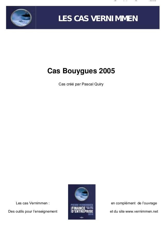 Enoncé du cas Bouygues 2005  LES CAS VERNIMMEN LES CAS VERNIMMEN  LES CAS VERNIMMEN  Cas Bouygues 2005 Cas créé par Pascal...