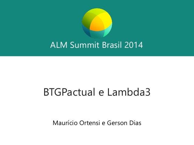 ALM SummitBrasil 2014  ALM SummitBrasil 2014  BTGPactuale Lambda3  Maurício Ortensi e Gerson Dias