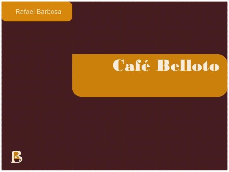 Rafael Barbosa                 Café Belloto