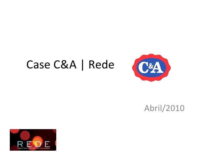 Case C&A | Rede<br />Abril/2010<br />